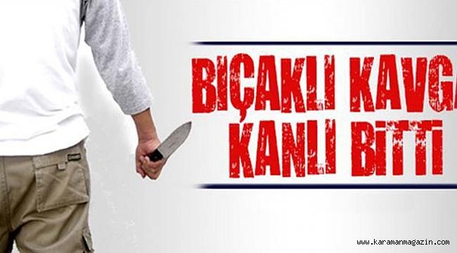 Karaman'da çıkan bıçaklı kavgada 3 kardeş bıçakla yaraladı.